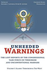 Unheeded Warnings  The Lost Reports of the Congressional Task Force on Terrorism and Unconventional Warfare Volume 1  Islamic Terrorism and the West PDF