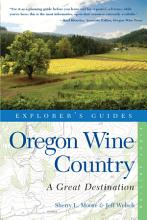 Explorer s Guide Oregon Wine Country  A Great Destination  Explorer s Great Destinations  PDF