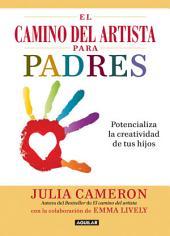El camino del artista para padres: Potencializa la creatividad de tus hijos