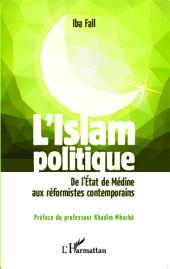 L'Islam politique: De l'Etat de Médine aux réformistes contemporains