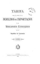 Tarifa para el cobro de los derechos de importación á las mercaderías extranjeras en la República de Guatemala