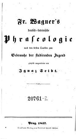 Deutsch lateinische Phraseologie nach den besten Quellen zum Gebrauche der studierenden Jugend g  nzlich umgearb  von Ignaz Seibt PDF