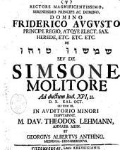 Rectore magnificentissimo ... De simsone molitore ad ductum Iud. 16, 21. d. 10. kal. Oct. 1709. in auditorio minori disputabunt. m. Dau. Theodos. Lehmann, ... et Georgius Albertus Anthing. ..