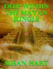 Deep Within the Mayan Jungle
