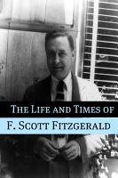 The Life and Times of F  Scott Fitzgerald PDF