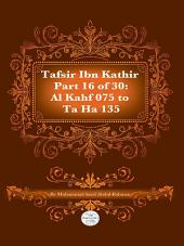 Tafsir Ibn Kathir Juz' 16 (Part 16): Al-Kahf 75 to Ta-Ha 135 2nd Edition