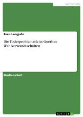 Die Todesproblematik in Goethes Wahlverwandtschaften