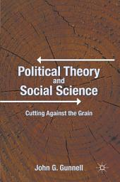 Political Theory and Social Science: Cutting Against the Grain