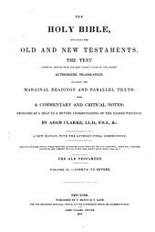 The Holy Bible: Containing the Old and New Testaments, the Text Carefully Printed from the Most Correct Copies of the Present Authorized Translation, Including the Marginal Readings and Parallel Texts. With a Commentary and Critical Notes Designed as a Help to a Better Understanding of the Sacred Writings, Volume 2