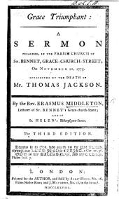 Grace Triumphant. A sermon [on Ephes. ii. 8], ... preached ... November 12, 1775. Occasioned by the death of Mr. T. Jackson ... The third edition