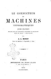 Le conducteur de machines typographiques guide pratique par A.-L. Monet prote des machines à l'imprimerie J. Claye