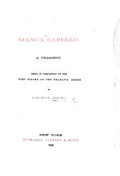Bianca Capello; a tragedy [in five acts and in verse]; being in completion of the first volume of the Dramatic Series by L. Osborn