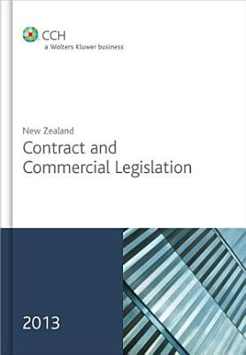 New Zealand Contract and Commercial Legislation  2013 edition