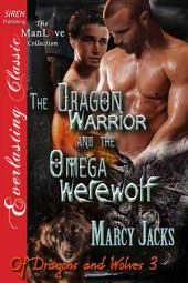 The Dragon Warrior and the Omega Werewolf [Of Dragons and Wolves 3]