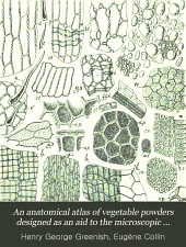 An anatomical atlas of vegetable powders designed as an aid to the microscopic analysis of powdered foods and drugs