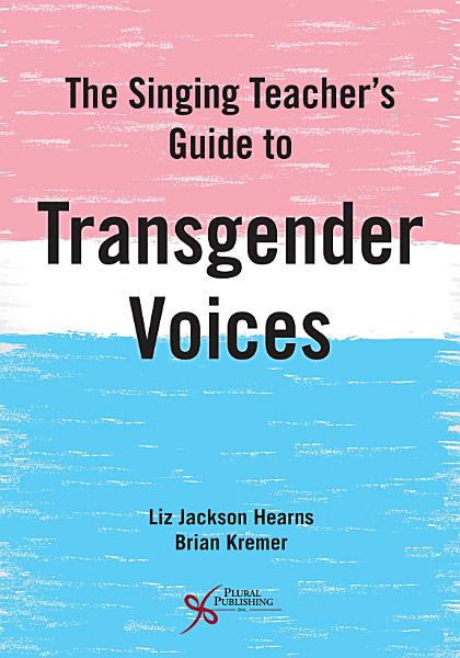 The Singing Teacher's Guide to Transgender Voices