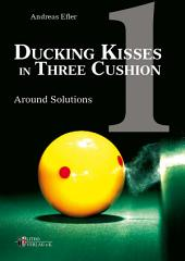 Ducking Kisses in Three Cushion Vol. 1: Around Solutions