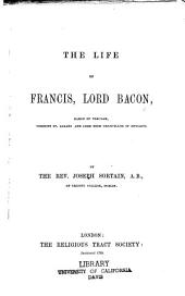 The life of Francis, Lord Bacon, Baron of Verulam, Viscount St. Albans, and Lord High Chancellor of England