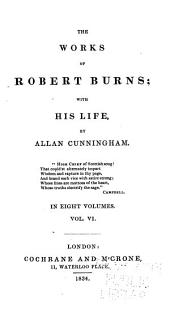 The Works of Robert Burns: With His Life, Volume 6