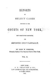 Reports of Select Cases Decided in the Courts of New York: Not Heretofore Reported, Or Reported Only Partially, Volume 2