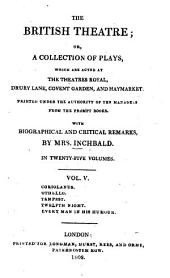The British Theatre: Or, a Collection of Plays, which are Acted at the Theaters Royal ... : With Biographical and Critical Remarks. Coriolanus. Othello. Tempest. Twelfth night. Every man in his humour, Volume 5