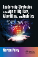 Leadership Strategies in the Age of Big Data, Algorithms, and Analytics