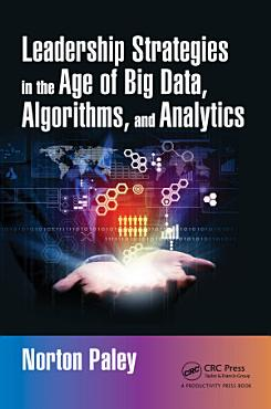 Leadership Strategies in the Age of Big Data  Algorithms  and Analytics PDF