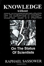 Knowledge Without Expertise: On the Status of Scientists