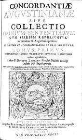 Concordantiae Avgvstinianae Sive Collectio Omnivm Sententiarvm Qvae Sparsim Reperivntvr in omnibus S. Augustini operibus (etc.)