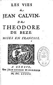 Les Vies de Jean Calvin (par Théodore de Bèze) et de Théodore de Bèze (par Antoine de La Faye): Mises en françois (par Antoine Teissier)