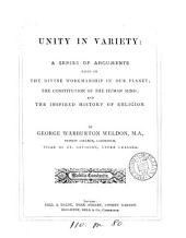 Unity in variety: a series of arguments based on the divine workmanship in our planet; the constitution of the human mind; and the inspired history of religion