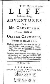 The Life and Entertaining Adventures of Mr. Cleveland, Natural Son of Oliver Cromwell: Giving a Particular Account of His Unhappiness in Love, Marriage, Friendship, &c. and His Great Sufferings in Europe and America ...