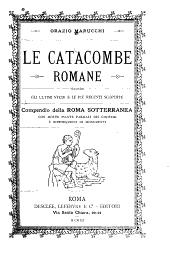 Le catacombe romane: secondo gli ultimi studi e le più recenti scoperte : compendio della Roma Sotterranea con molte piante parziali dei cimiteri e riproduzioni di monumenti