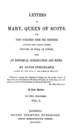 Letters of Mary, Queen of Scots: Now First Published from the Originals, Collected from Various Sources, Private as Well as Public, with an Historical Introduction and Notes, Volume 1