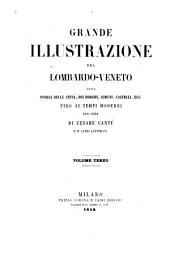 Grande illustrazione del Lombardo-Veneto: ossia, Storia delle citta, dei borghi, comuni, castelli, Volume 3