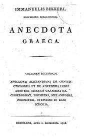 Anecdota Graeca: Apollonii Alexandrini de coniunctionibus et de adverbiis libri. Dionysii Thracis Grammatica. Choerobosci, Diomedis, Melampodis, Porphyrii, Stephani in eam scholia