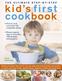 The Ultimate Step By Step Kid s First Cookbook