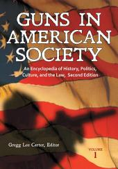 Guns in American Society: An Encyclopedia of History, Politics, Culture, and the Law, 2nd Edition [3 volumes]: An Encyclopedia of History, Politics, Culture, and the Law, Edition 2