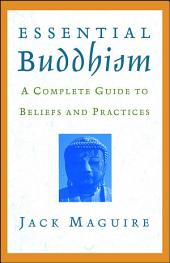 Essential Buddhism: A Complete Guide to Beliefs and Practices
