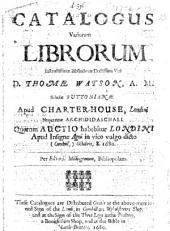 Catalogus variorum librorum instructissimæ bibliothecæ doctissimi viri D. Thomæ Watson ... quorum auctio habebitur Londini ... Octobris 8, 1680, etc