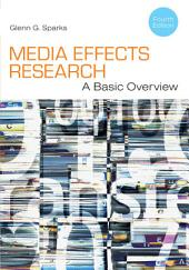Media Effects Research: A Basic Overview: Edition 4
