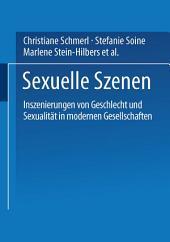Sexuelle Szenen: Inszenierungen von Geschlecht und Sexualität in modernen Gesellschaften
