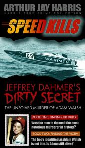 Box Set: Speed Kills and The Unsolved Murder of Adam Walsh Books One and Two