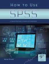 How to Use SPSS®: A Step-By-Step Guide to Analysis and Interpretation, Edition 9