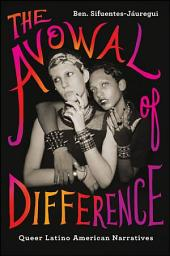 The Avowal of Difference: Queer Latino American Narratives