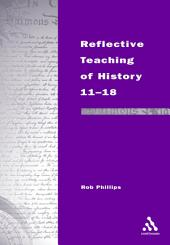 Reflective Teaching of History 11-18: Meeting Standards and Applying Research