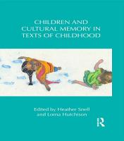 Children and Cultural Memory in Texts of Childhood PDF