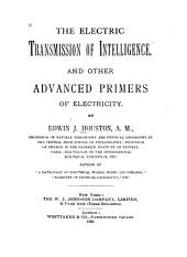 The Electric Transmission of Intelligence: And Other Advanced Primers of Electricity