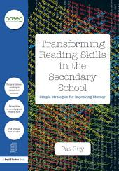 Transforming Reading Skills in the Secondary School: Simple strategies for improving literacy