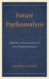 Future Psychoanalysis: Toward a Psychology of the Human Subject